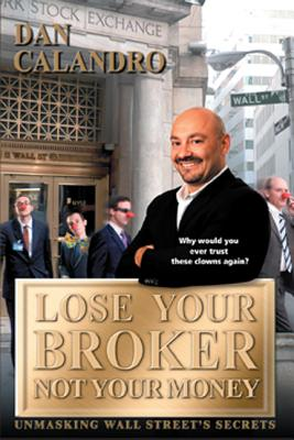 Lose Your Broker Not Your Money By Calandro, Dan