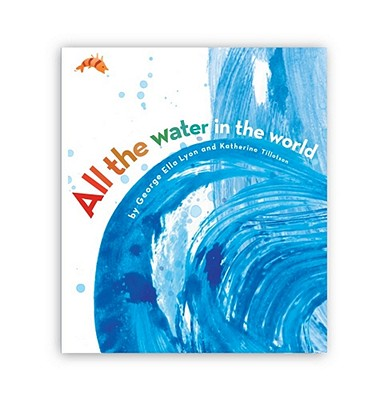 All the Water in the World By Lyon, George Ella/ Tillotson, Katherine (ILT)